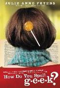 Cover-Bild zu Peters, Julie Anne: How Do You Spell G-E-E-K? (eBook)
