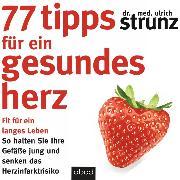 Cover-Bild zu Strunz, Dr. med. Ulrich: 77 Tipps für ein gesundes Herz (Audio Download)