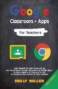 Cover-Bild zu Miller, Holly: Google Classroom + Google Apps: 2021 Edition. For Teachers. User Manual to Learn Everything you Need About Google Classroom. An Easy Guide with Tips a