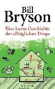 Cover-Bild zu Bryson, Bill: Eine kurze Geschichte der alltäglichen Dinge (eBook)