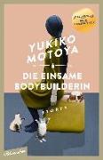Cover-Bild zu Motoya, Yukiko: Die einsame Bodybuilderin