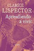 Cover-Bild zu Lispector, Clarice: Aprendiendo a vivir (eBook)
