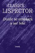 Cover-Bild zu Lispector, Clarice: Donde se enseñará a ser feliz (eBook)