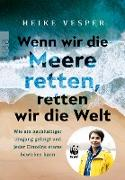 Cover-Bild zu Wenn wir die Meere retten, retten wir die Welt (eBook) von Vesper, Heike