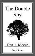 Cover-Bild zu The Double Spy (eBook) von Moore, Dan T.