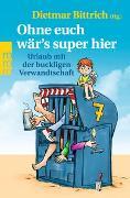 Cover-Bild zu Ohne euch wär's super hier von Bittrich, Dietmar (Hrsg.)