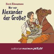 Cover-Bild zu Künnemann, Horst: Wer war Alexander der Große? (Ungekürzt) (Audio Download)