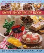 Cover-Bild zu Ptak, Claire: The Old-Fashioned Hand-Made Sweet Shop Recipe Book