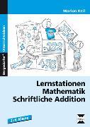 Cover-Bild zu Lernstationen Mathematik: Schriftliche Addition von Keil, Marion