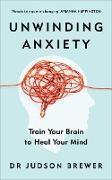 Cover-Bild zu Brewer, Judson: Unwinding Anxiety (eBook)