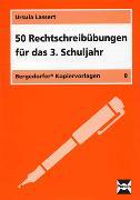 Cover-Bild zu 50 Rechtschreibübungen für das 3. Schuljahr von Lassert, Ursula