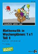 Cover-Bild zu Mathematik in Wochenplänen: 1 x 1. Teil 1 von Kreye, Ulrike
