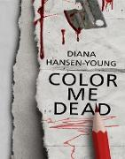 Cover-Bild zu Color Me Dead (eBook) von Hansen-Young, Diana