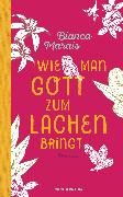 Cover-Bild zu Wie man Gott zum Lachen bringt (eBook) von Marais, Bianca