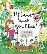 Cover-Bild zu Schmidt, Silke: Pflanz dich glücklich , 37 Ideen für Garten & Co