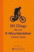 Cover-Bild zu 101 Dinge, die ein E-Mountainbiker wissen muss von Weinandy, Oliver