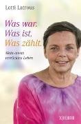 Cover-Bild zu Latrous, Lotti: Was war. Was ist. Was zählt