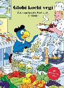 Cover-Bild zu Elmer, Barbara (Text von): Globi kocht Vegi - Das vegetarisches Kochbuch für Kinder