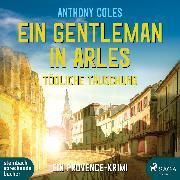 Cover-Bild zu Coles, Anthony: Ein Gentleman in Arles - Tödliche Täuschung (Peter-Smith-Reihe 3) (Audio Download)