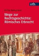 Cover-Bild zu Wege zur Rechtsgeschichte: Römisches Erbrecht von Babusiaux, Ulrike