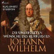 Cover-Bild zu Die unerfüllten Wünsche des Kurfürsten Johann Wilhelm (Ungekürzt) (Audio Download)
