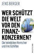 Cover-Bild zu Berger, Jens: Wer schützt die Welt vor den FInanzkonzernen?