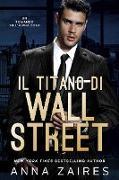 Cover-Bild zu Zaires, Anna: Il Titano di Wall Street (eBook)