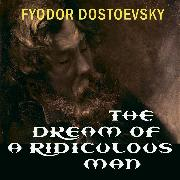 Cover-Bild zu Dostoyevsky, Fyodor: The Dream of a Ridiculous Man (Fyodor Dostoevsky) (Audio Download)