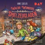 Cover-Bild zu Waldo Wunders fantastischer Spielzeugladen - Teil 2: Wo Wünsche wahr werden von Scheller, Anne