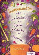 Cover-Bild zu Kolb, Lucie: Suppenwetter oder eine Geschichte vom Stehlen, Schenken und Wegwerfen (eBook)