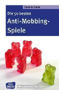 Cover-Bild zu Die 50 besten Anti-Mobbing-Spiele von Rossa, Robert