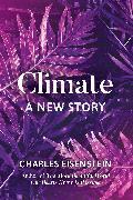Cover-Bild zu Eisenstein, Charles: Climate--A New Story