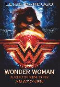 Cover-Bild zu Bardugo, Leigh: Wonder Woman - Kriegerin der Amazonen