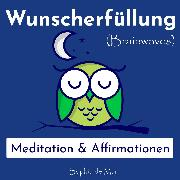 Cover-Bild zu Mar, Sophia de: Wunscherfüllung - Meditation & Affirmationen (Brainwaves) (Audio Download)