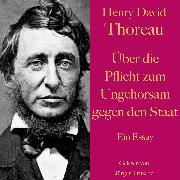 Cover-Bild zu Thoreau, Henry David: Henry David Thoreau: Über die Pflicht zum Ungehorsam gegen den Staat (Audio Download)