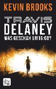 Cover-Bild zu Brooks, Kevin: Travis Delaney - Was geschah um 16:08? (eBook)