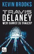 Cover-Bild zu Brooks, Kevin: Travis Delaney - Wem kannst du trauen? (eBook)