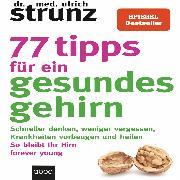 Cover-Bild zu Strunz, Dr. med. Ulrich: 77 Tipps für ein gesundes Gehirn (Audio Download)