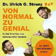 Cover-Bild zu Strunz, Ulrich G.: Von normal zu genial - In drei Schritten zum konsequenten Handeln - Die Kraft der Gedanken entdecken (Audio Download)