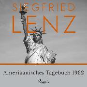 Cover-Bild zu Lenz, Siegfried: Amerikanisches Tagebuch 1962 (Audio Download)