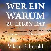 Cover-Bild zu Frankl, Viktor E.: Wer ein Warum zu leben hat - Lebenssinn und Resilienz (Ungekürzt) (Audio Download)