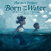 Cover-Bild zu Hannah-Jones, Nikole: The 1619 Project: Born on the Water