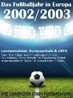 Cover-Bild zu eBook Das Fußballjahr in Europa 2002 / 2003 - Landesmeister, Europapokale und UEFA - Tore, Statistiken, Wissen und Legenden