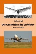 Cover-Bild zu eBook Die Geschichte der Luftfahrt - kurz und bündig