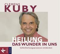 Cover-Bild zu Kuby, Clemens: Heilung - Das Wunder in uns