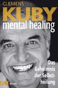 Cover-Bild zu Kuby, Clemens: Mental Healing - Das Geheimnis der Selbstheilung