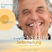 Cover-Bild zu Kuby, Clemens: Selbstheilung - Gesund aus eigener Kraft (Audio Download)