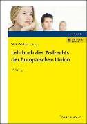 Cover-Bild zu Witte, Karina: Lehrbuch des Zollrechts der Europäischen Union