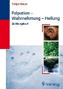 Cover-Bild zu Palpation - Wahrnehmung - Heilung (eBook) von Krause, Rüdiger