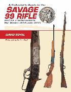 Cover-Bild zu Royal, David: A Collector's Guide to the Savage 99 Rifle and its Predecessors, the Model 1895 and 1899
